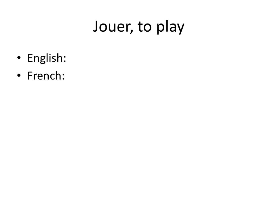 Jouer, to play English: French: