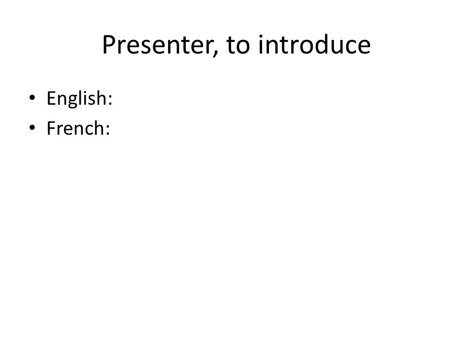 Presenter, to introduce English: French: