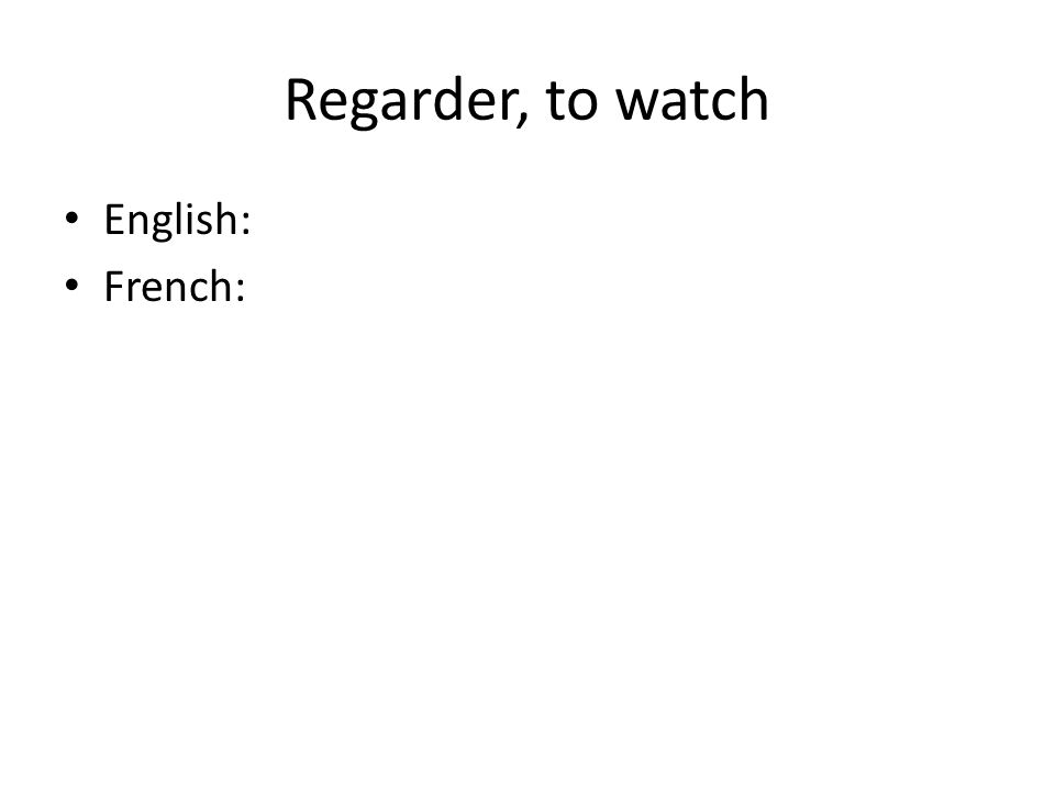 Regarder, to watch English: French: