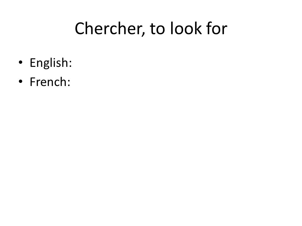 Chercher, to look for English: French: