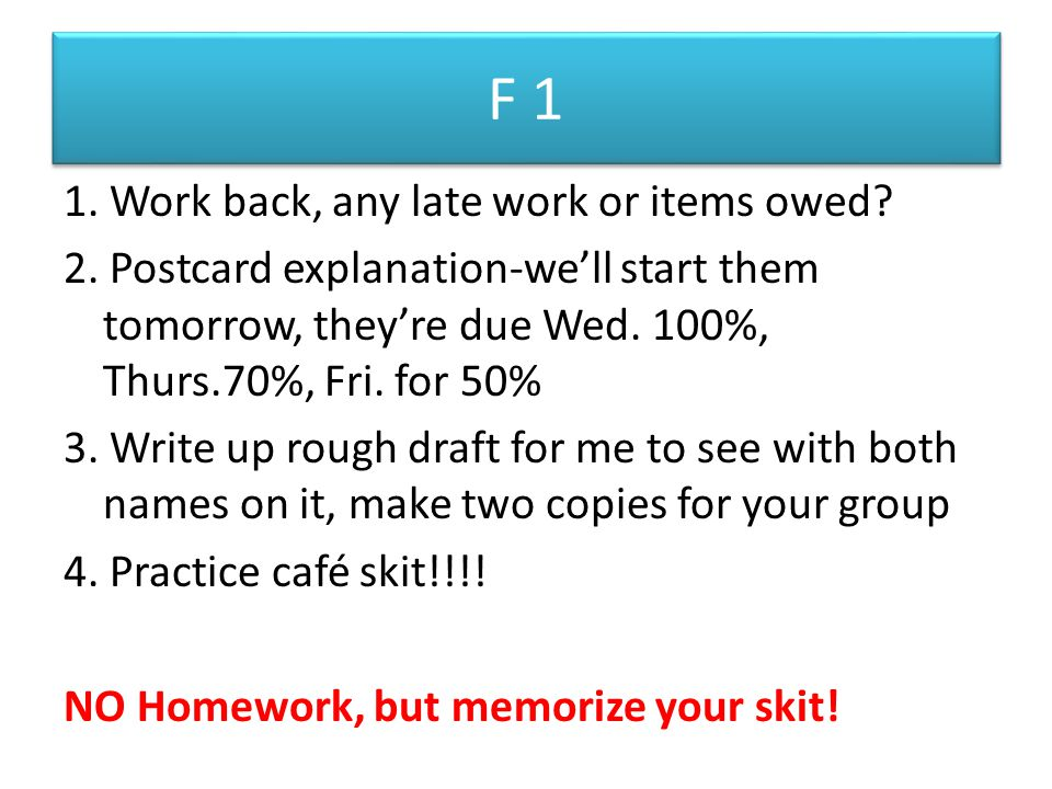 F 1 1. Work back, any late work or items owed. 2.