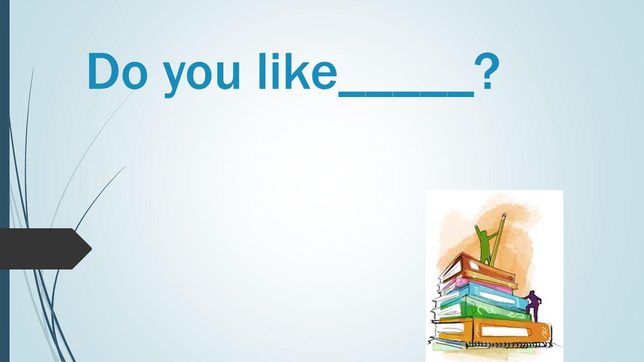 Do you like_____?