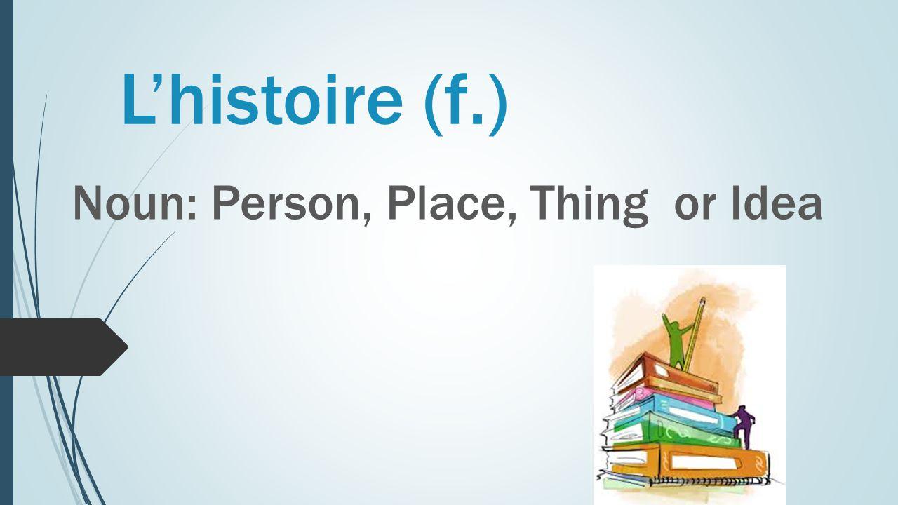 L'histoire (f.) Noun: Person, Place, Thing or Idea