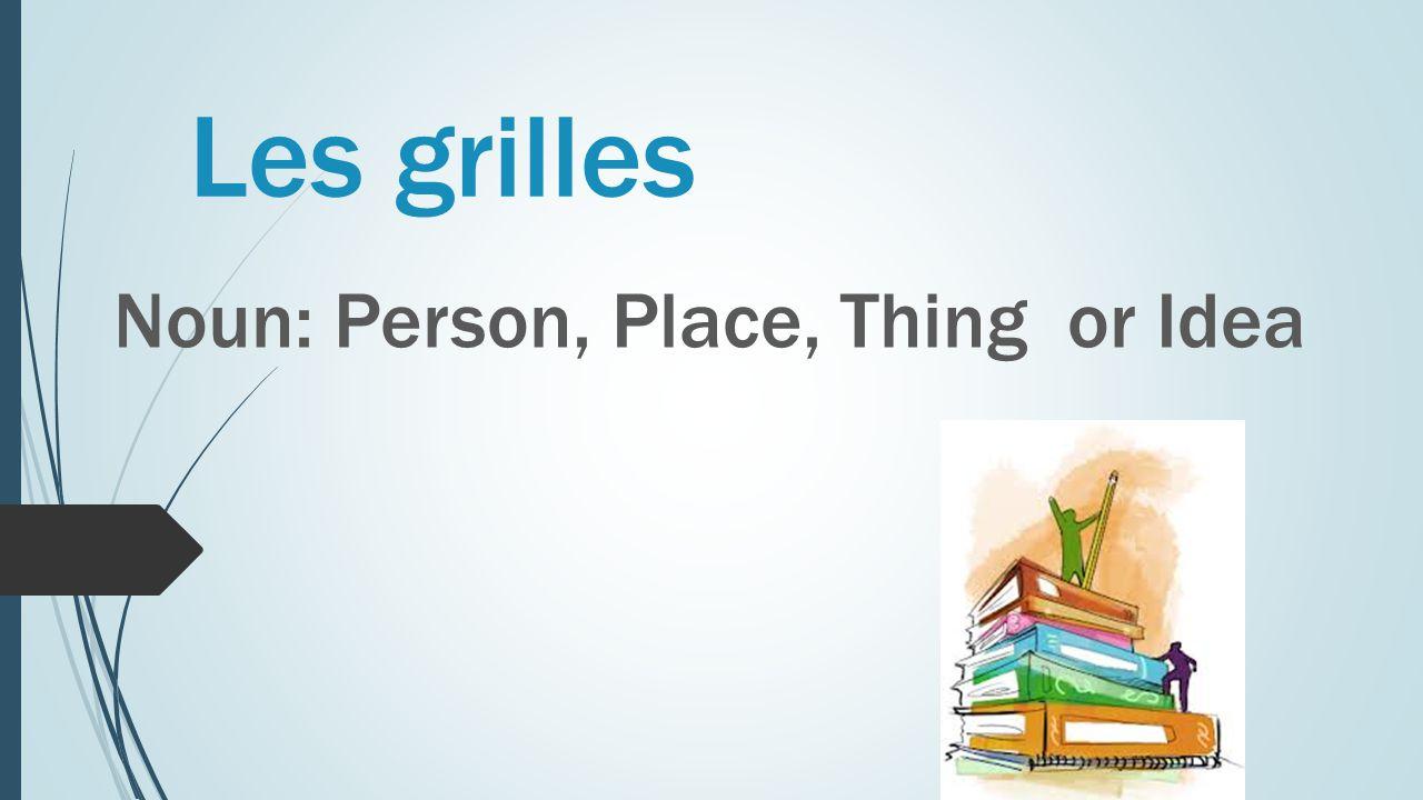 Les grilles Noun: Person, Place, Thing or Idea