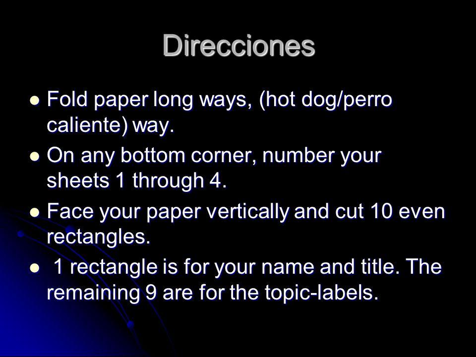 Direcciones Fold paper long ways, (hot dog/perro caliente) way.