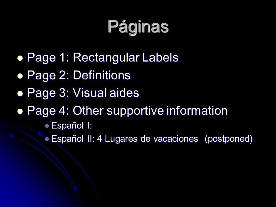Páginas Page 1: Rectangular Labels Page 1: Rectangular Labels Page 2: Definitions Page 2: Definitions Page 3: Visual aides Page 3: Visual aides Page 4: Other supportive information Page 4: Other supportive information Español I: Español I: Español II: 4 Lugares de vacaciones (postponed) Español II: 4 Lugares de vacaciones (postponed)