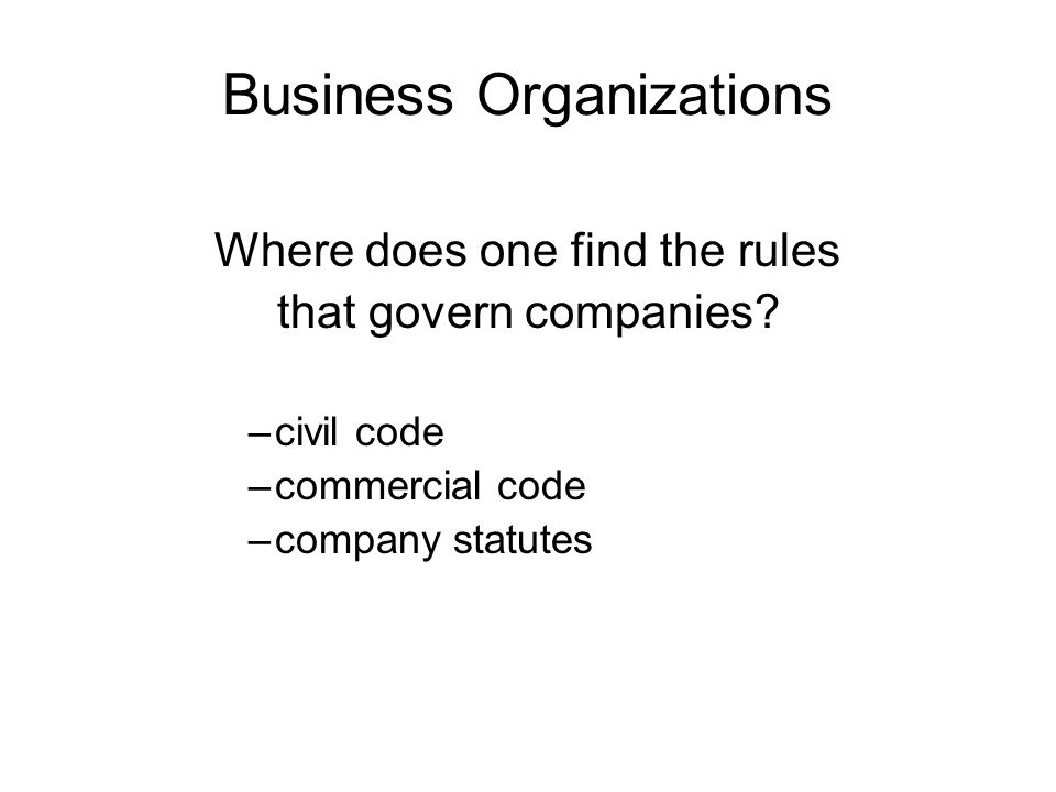 Where does one find the rules that govern companies –civil code –commercial code –company statutes