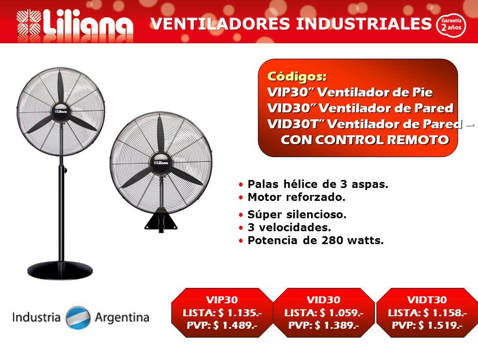 Códigos: VIP30 Ventilador de Pie VID30 Ventilador de Pared VID30T Ventilador de Pared – CON CONTROL REMOTO CON CONTROL REMOTO Palas hélice de 3 aspas.