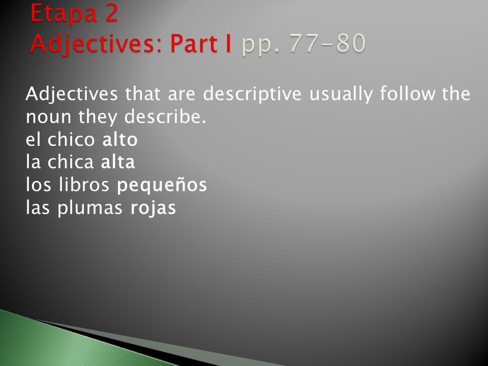 Adjectives that are descriptive usually follow the noun they describe.