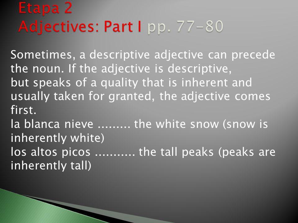 Sometimes, a descriptive adjective can precede the noun.