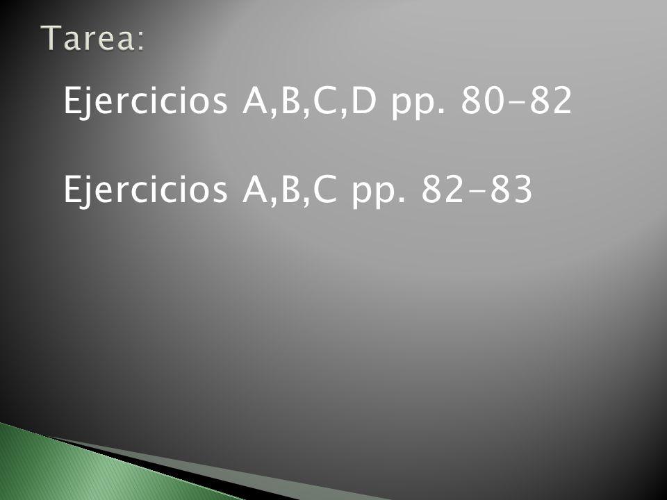 Ejercicios A,B,C,D pp. 80-82 Ejercicios A,B,C pp. 82-83