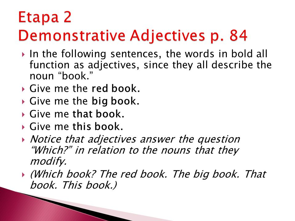 """ In the following sentences, the words in bold all function as adjectives, since they all describe the noun """"book.""""  Give me the red book.  Give me"""