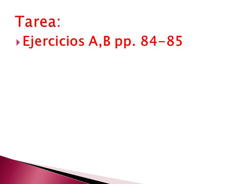 Ejercicios A,B pp. 84-85