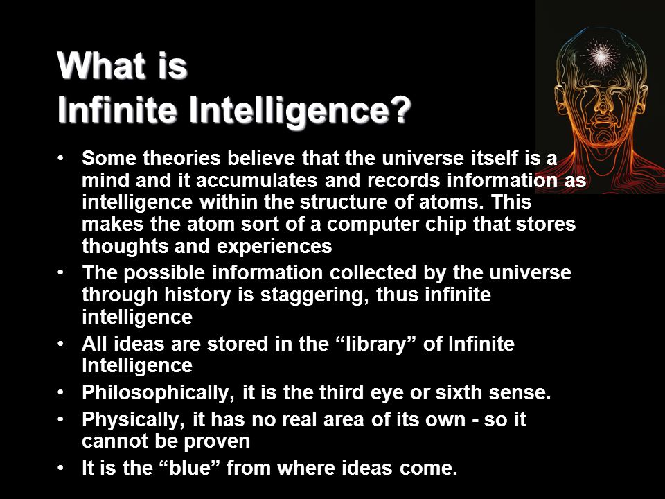 What is Infinite Intelligence? Some theories believe that the universe itself is a mind and it accumulates and records information as intelligence wit