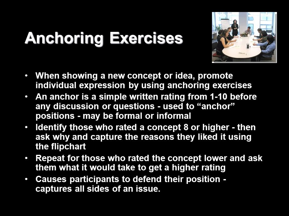 Anchoring Exercises When showing a new concept or idea, promote individual expression by using anchoring exercises An anchor is a simple written ratin