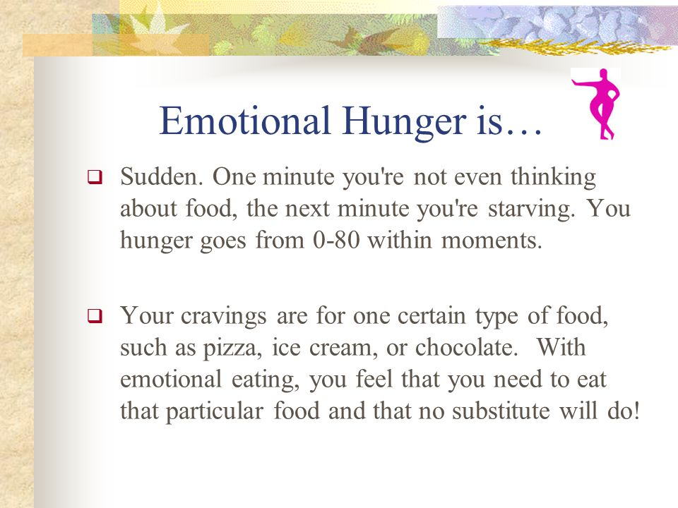 Emotional Hunger is…  Sudden.