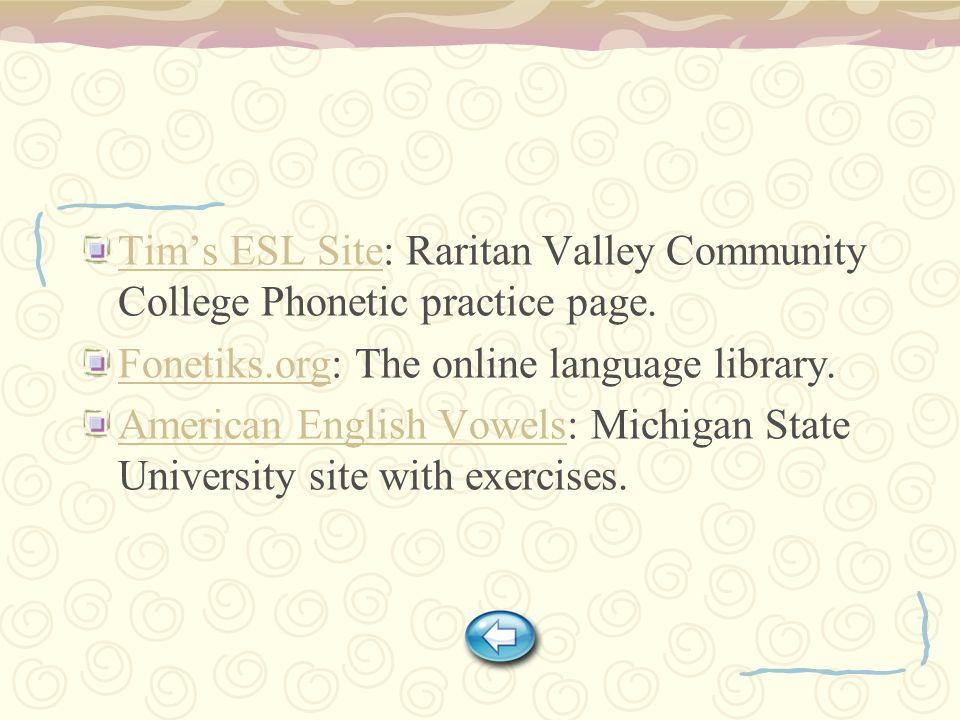 Tim's ESL SiteTim's ESL Site: Raritan Valley Community College Phonetic practice page.