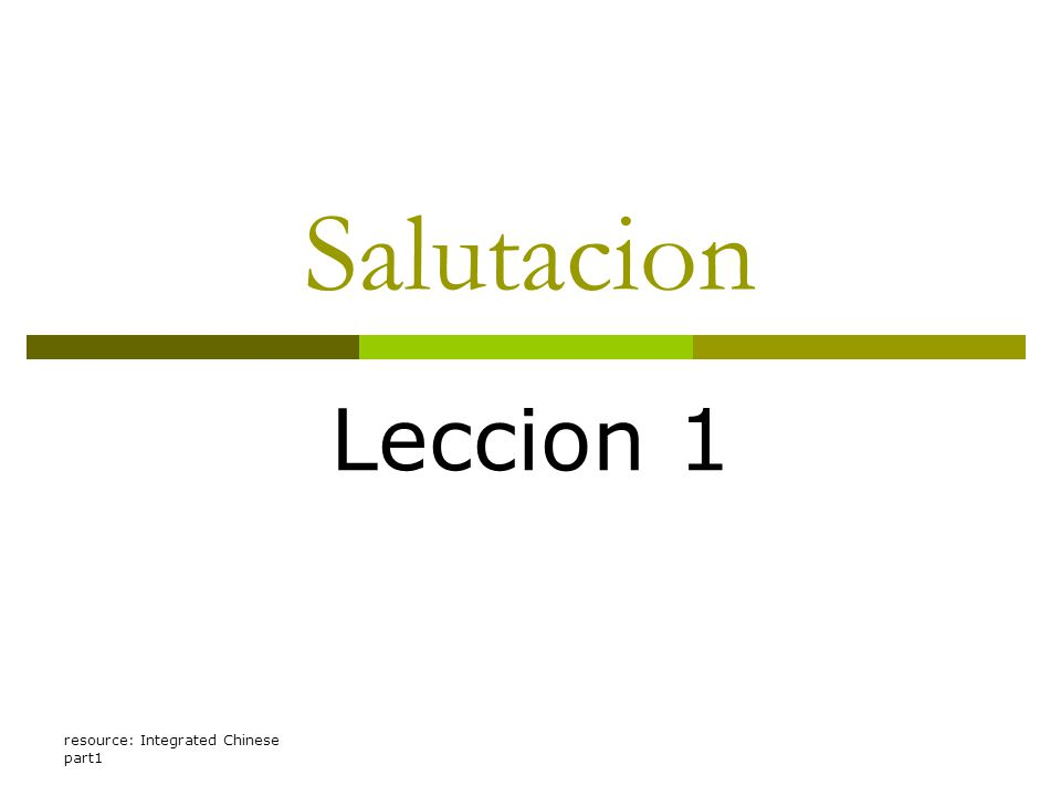 resource: Integrated Chinese part1 Salutacion Leccion 1
