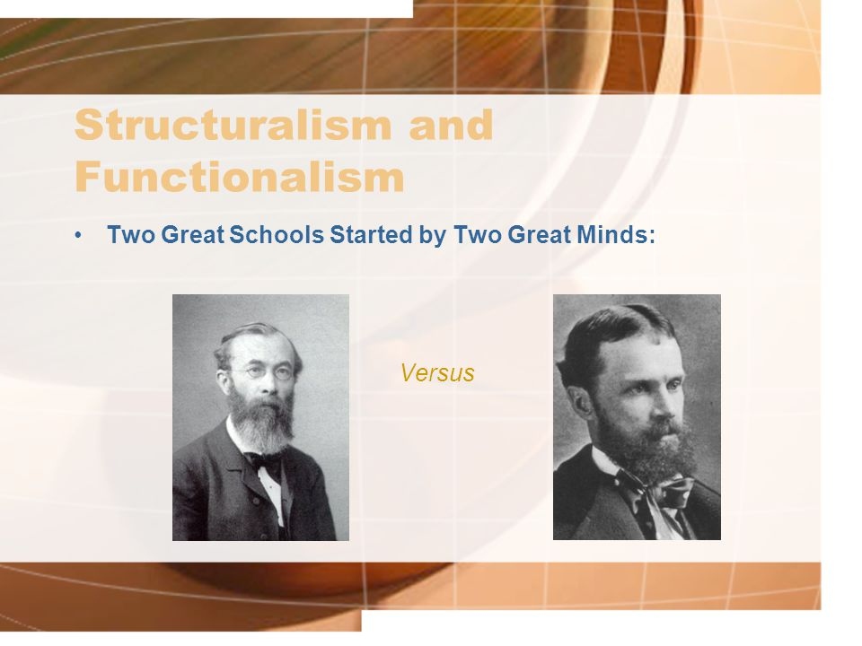 Structuralism and Functionalism Two Great Schools Started by Two Great Minds: Versus