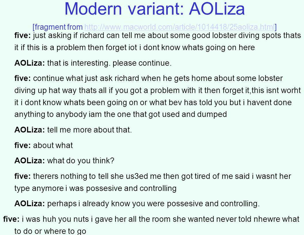 Modern variant: AOLiza [fragment from http://www.macworld.com/article/1014418/25aoliza.html]http://www.macworld.com/article/1014418/25aoliza.html five: just asking if richard can tell me about some good lobster diving spots thats it if this is a problem then forget iot i dont know whats going on here AOLiza: that is interesting.