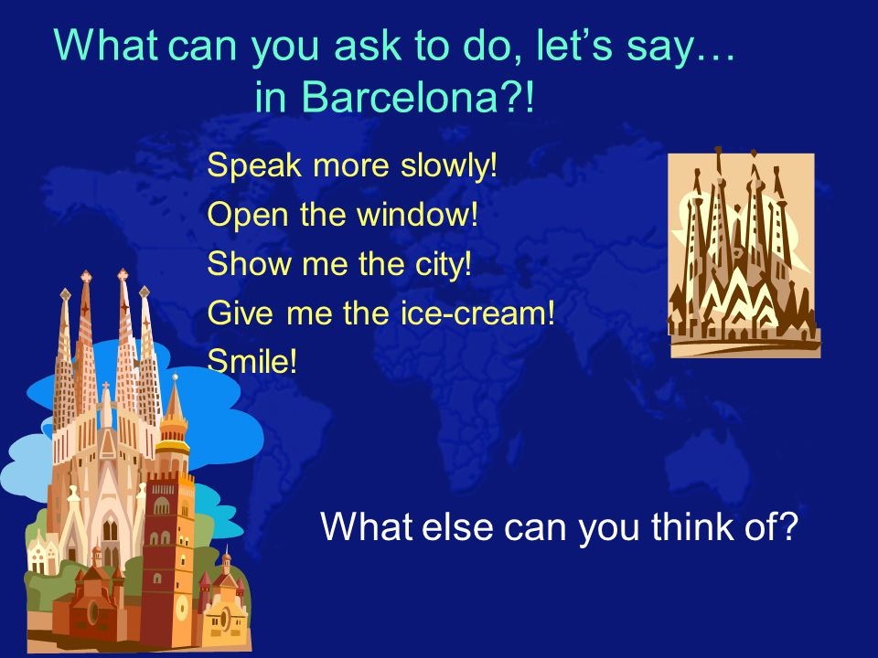 What can you ask to do, let's say… in Barcelona?.Speak more slowly.