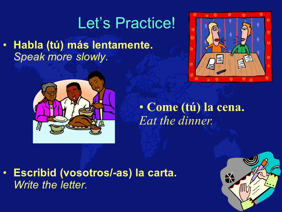 Let's Practice.Habla (tú) más lentamente. Speak more slowly.