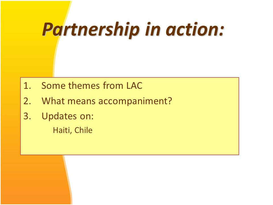 Partnership in action: 1.Some themes from LAC 2.What means accompaniment.