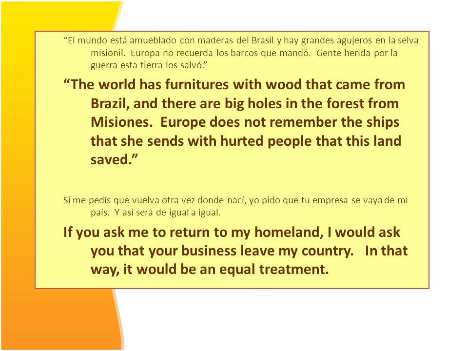 """""""El mundo está amueblado con maderas del Brasil y hay grandes agujeros en la selva misionil. Europa no recuerda los barcos que mandó. Gente herida por"""