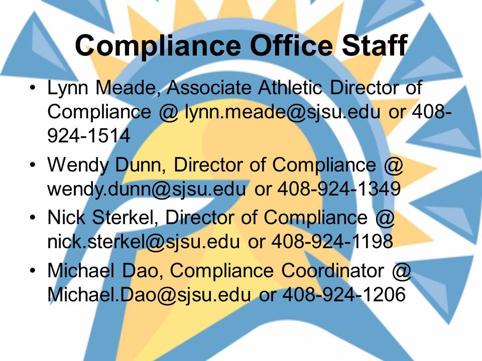 Compliance Office Staff Lynn Meade, Associate Athletic Director of Compliance @ lynn.meade@sjsu.edu or 408- 924-1514 Wendy Dunn, Director of Compliance @ wendy.dunn@sjsu.edu or 408-924-1349 Nick Sterkel, Director of Compliance @ nick.sterkel@sjsu.edu or 408-924-1198 Michael Dao, Compliance Coordinator @ Michael.Dao@sjsu.edu or 408-924-1206