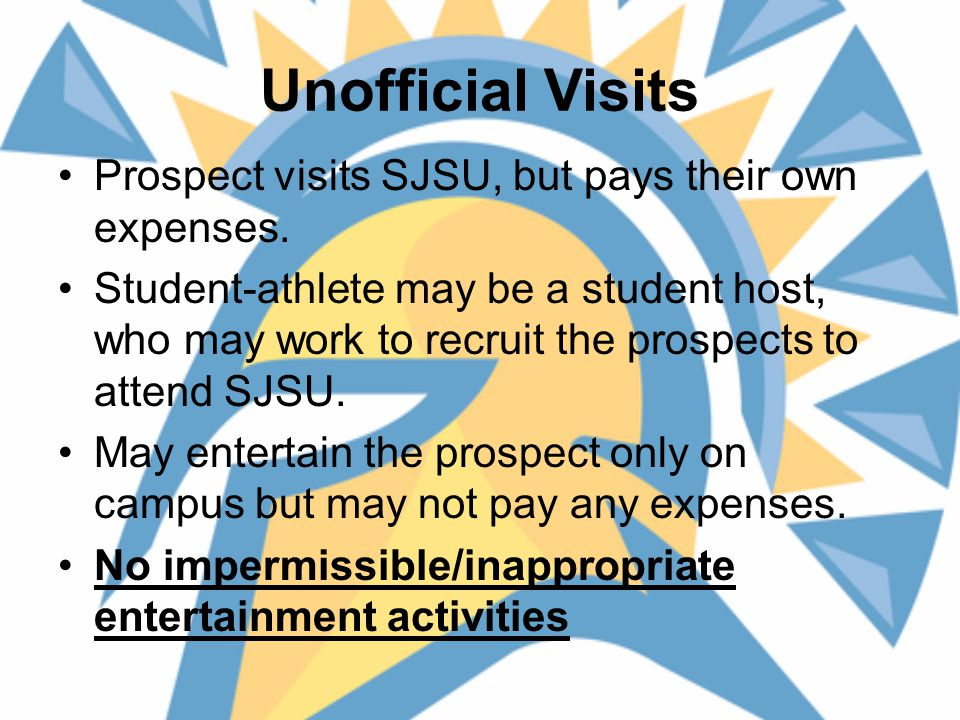 Unofficial Visits Prospect visits SJSU, but pays their own expenses.