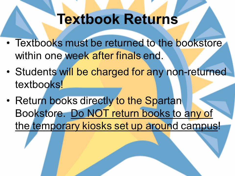 Textbook Returns Textbooks must be returned to the bookstore within one week after finals end.