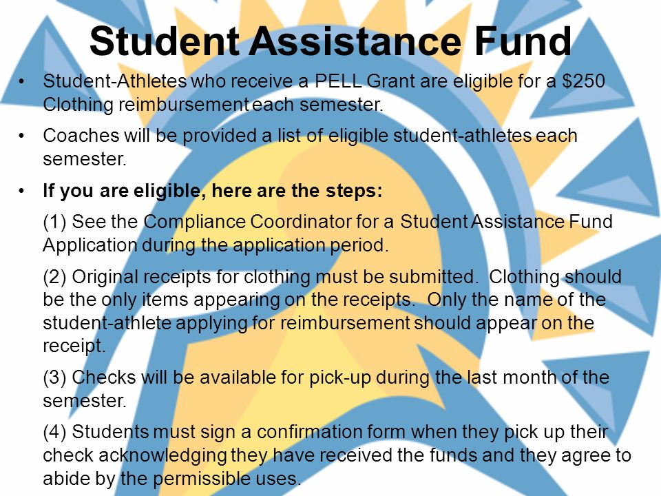 Student Assistance Fund Student-Athletes who receive a PELL Grant are eligible for a $250 Clothing reimbursement each semester.