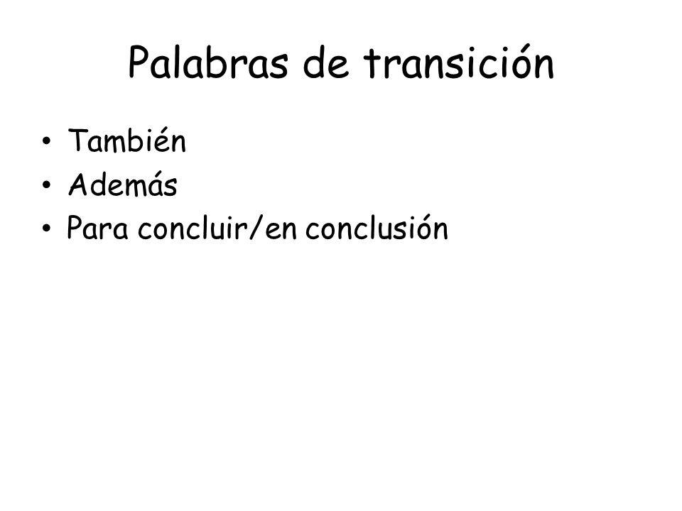 Palabras de transición También Además Para concluir/en conclusión