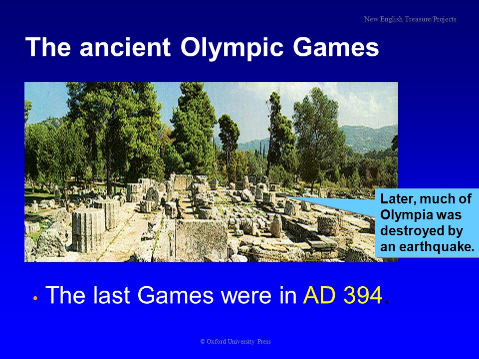 © Oxford University Press The stadium where the Ancient Olympic Games were held There was just one event, a race of one stadium length (about 192 m).