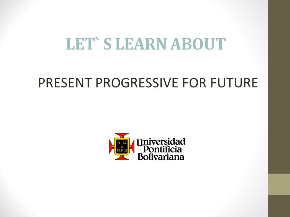 LET` S LEARN ABOUT PRESENT PROGRESSIVE FOR FUTURE