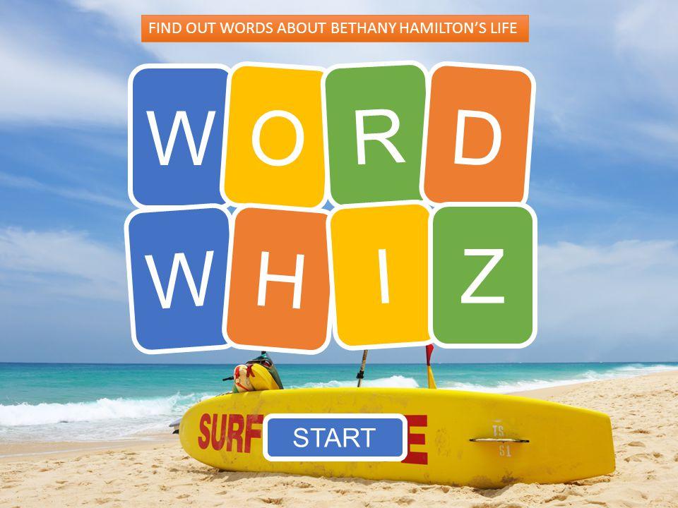 W O R D W H I Z START FIND OUT WORDS ABOUT BETHANY HAMILTON'S LIFE