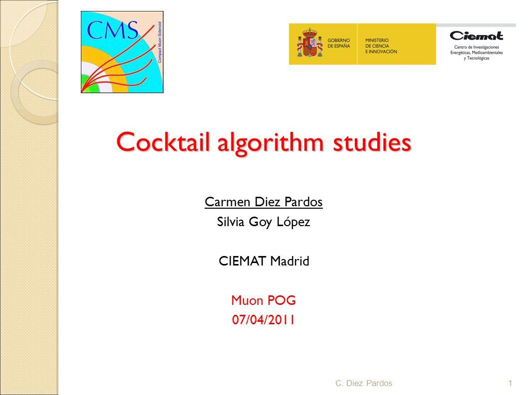 Cocktail algorithm studies Carmen Diez Pardos Silvia Goy López CIEMAT Madrid Muon POG 07/04/2011 1C. Diez Pardos