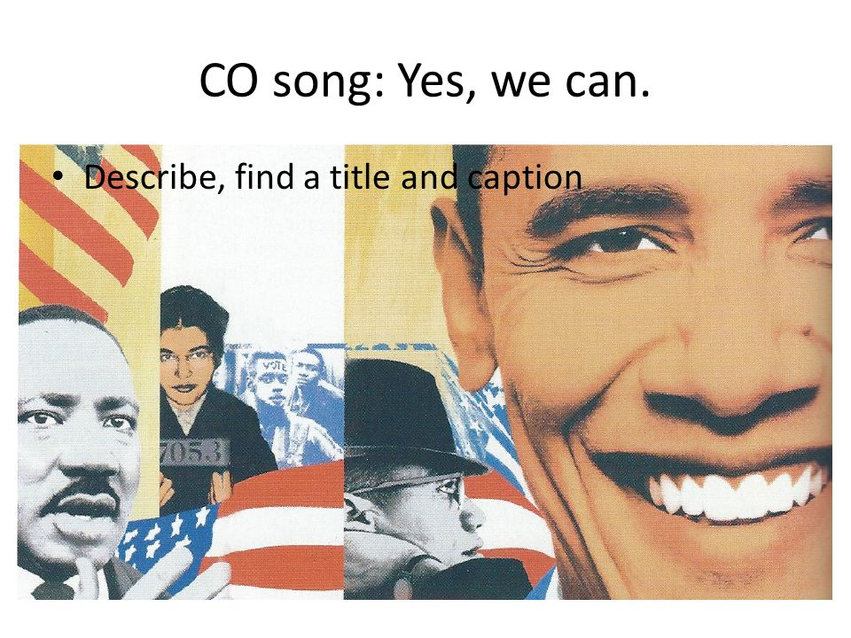 CO song: Yes, we can. Describe, find a title and caption