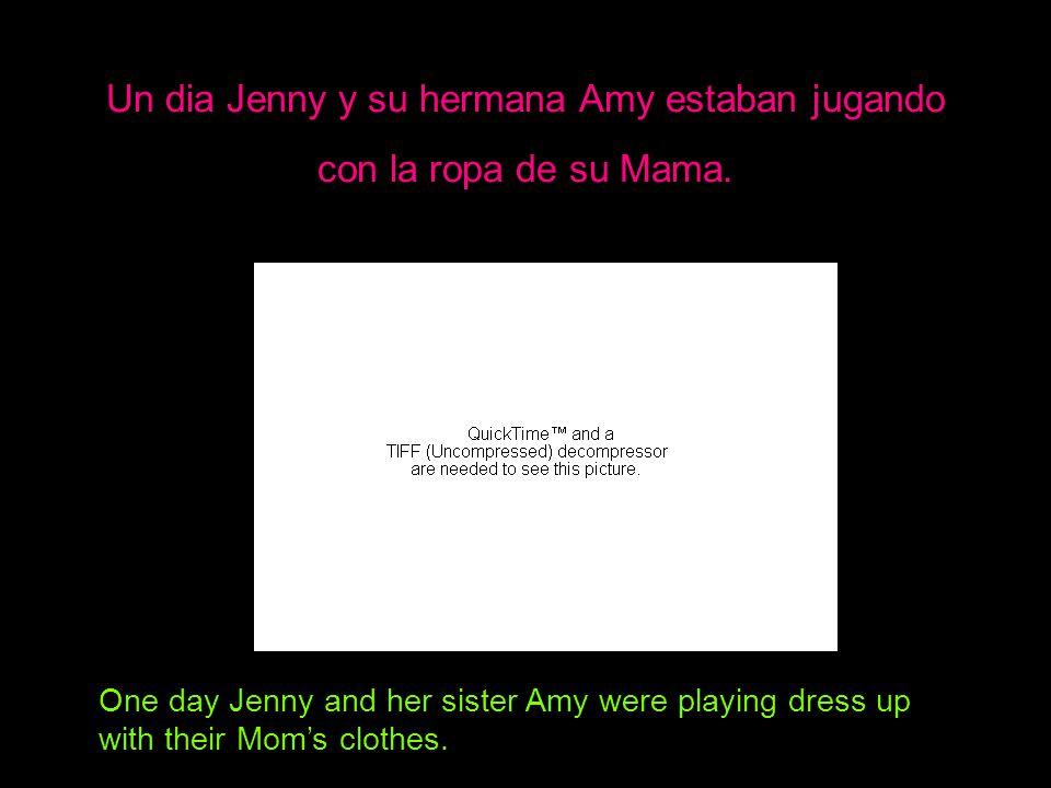 Un dia Jenny y su hermana Amy estaban jugando con la ropa de su Mama.