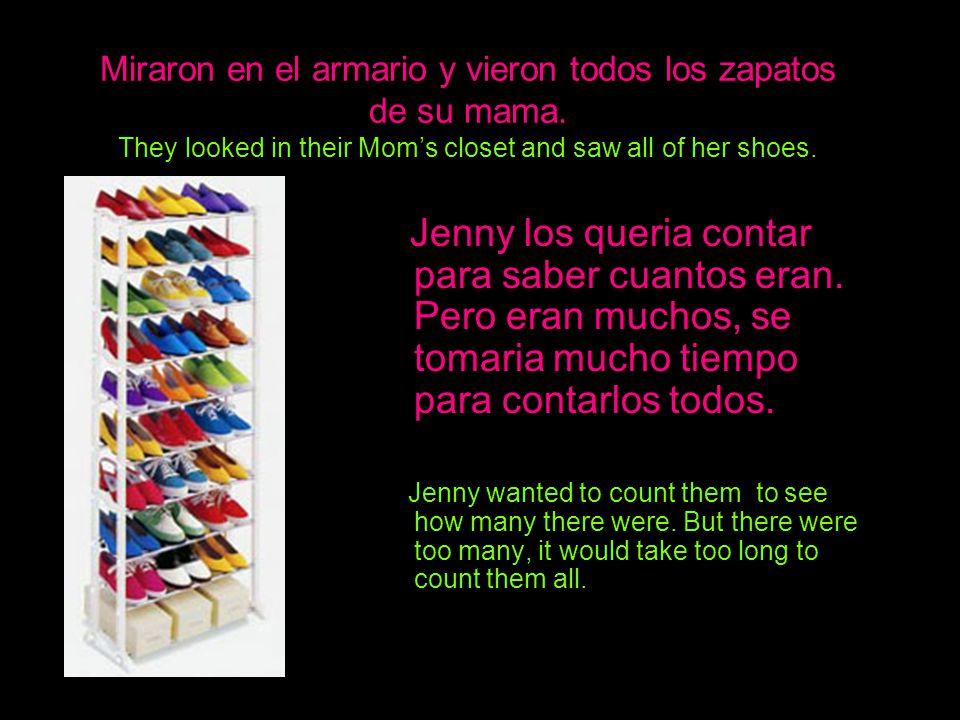 Miraron en el armario y vieron todos los zapatos de su mama.