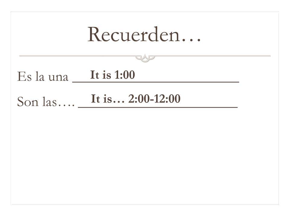 ¡Hola! Write out the following times in Spanish. 1.11:30 2.1:10 3.2:20 4.5:25 5.8:05 Son las once y media. Es la una y diez. Son las dos y veinte. Son