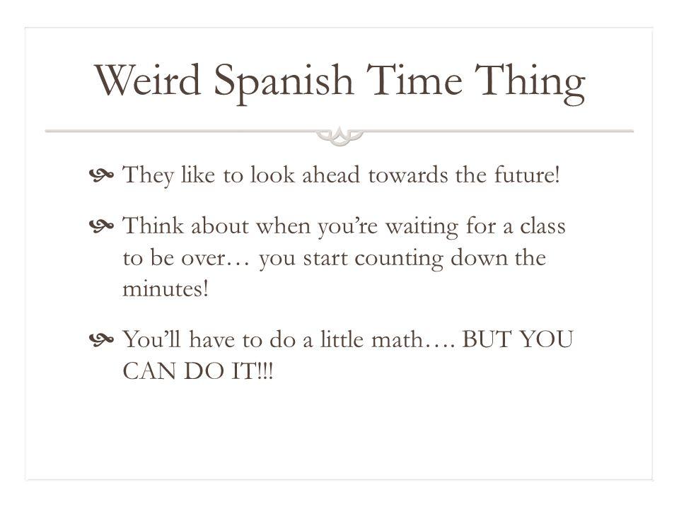 Recuerden… Es la una _______________________ Son las…. ______________________ It is 1:00 It is… 2:00-12:00