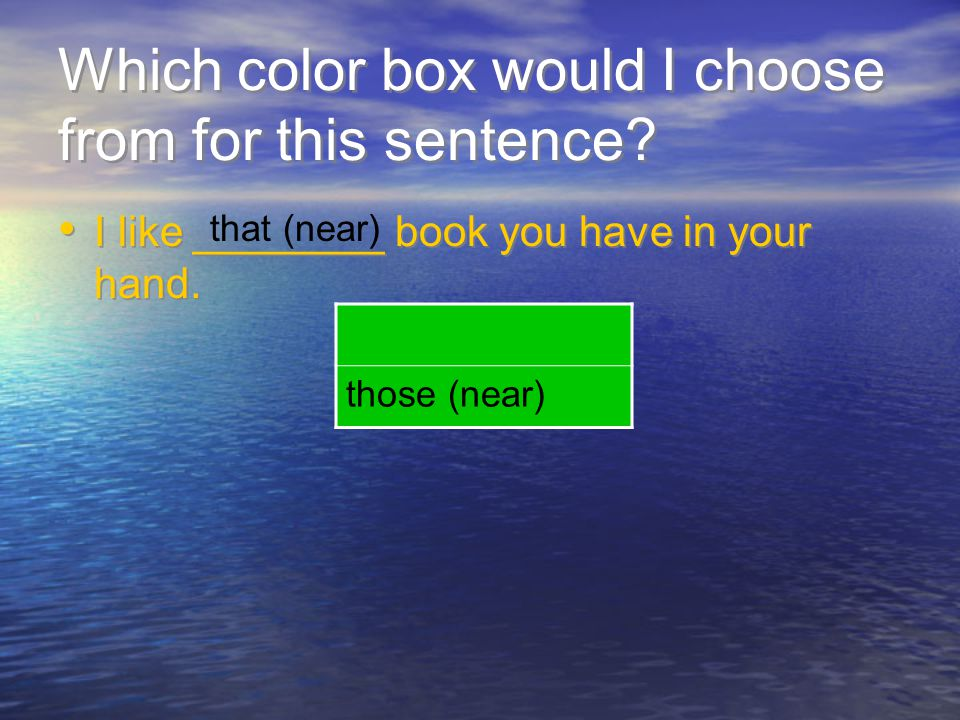 Which color box would I choose from for this sentence? I like ________ book you have in your hand. those (near) that (near)