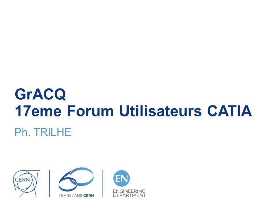 GrACQ 17eme Forum Utilisateurs CATIA Ph. TRILHE