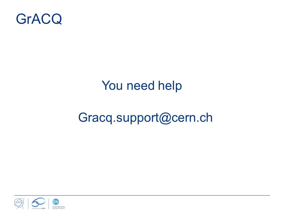 GrACQ You need help Gracq.support@cern.ch