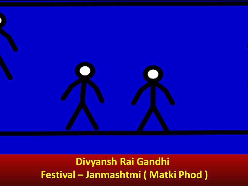 Divyansh Rai Gandhi Festival – Janmashtmi ( Matki Phod )