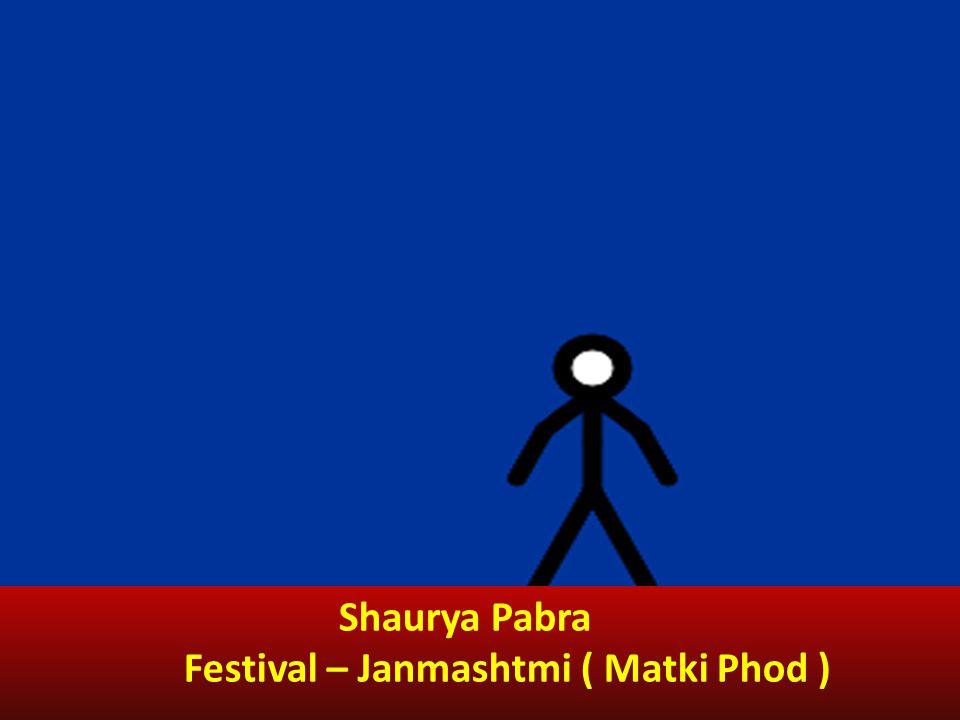 Shaurya Pabra Festival – Janmashtmi ( Matki Phod )