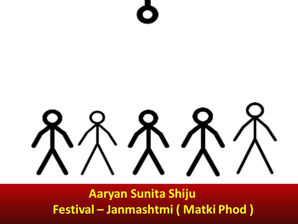 Aaryan Sunita Shiju Festival – Janmashtmi ( Matki Phod )