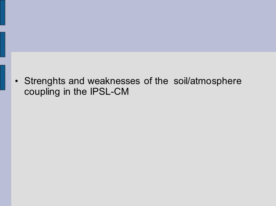 Strenghts and weaknesses of the soil/atmosphere coupling in the IPSL-CM