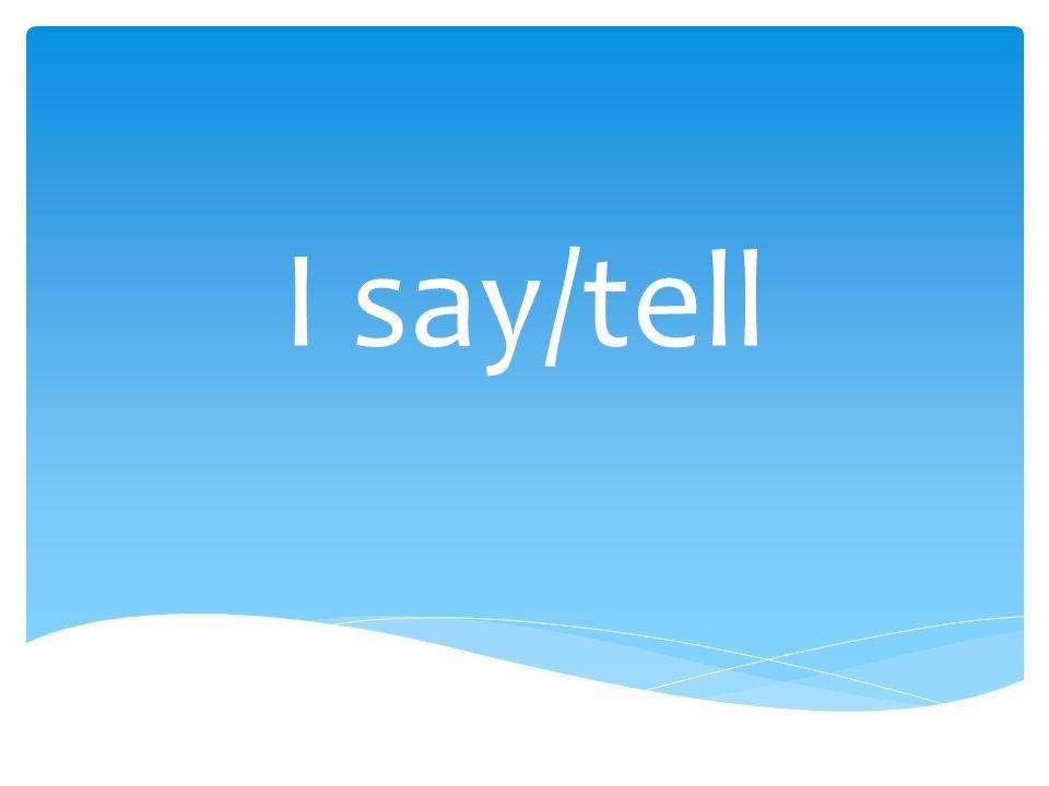 I say/tell